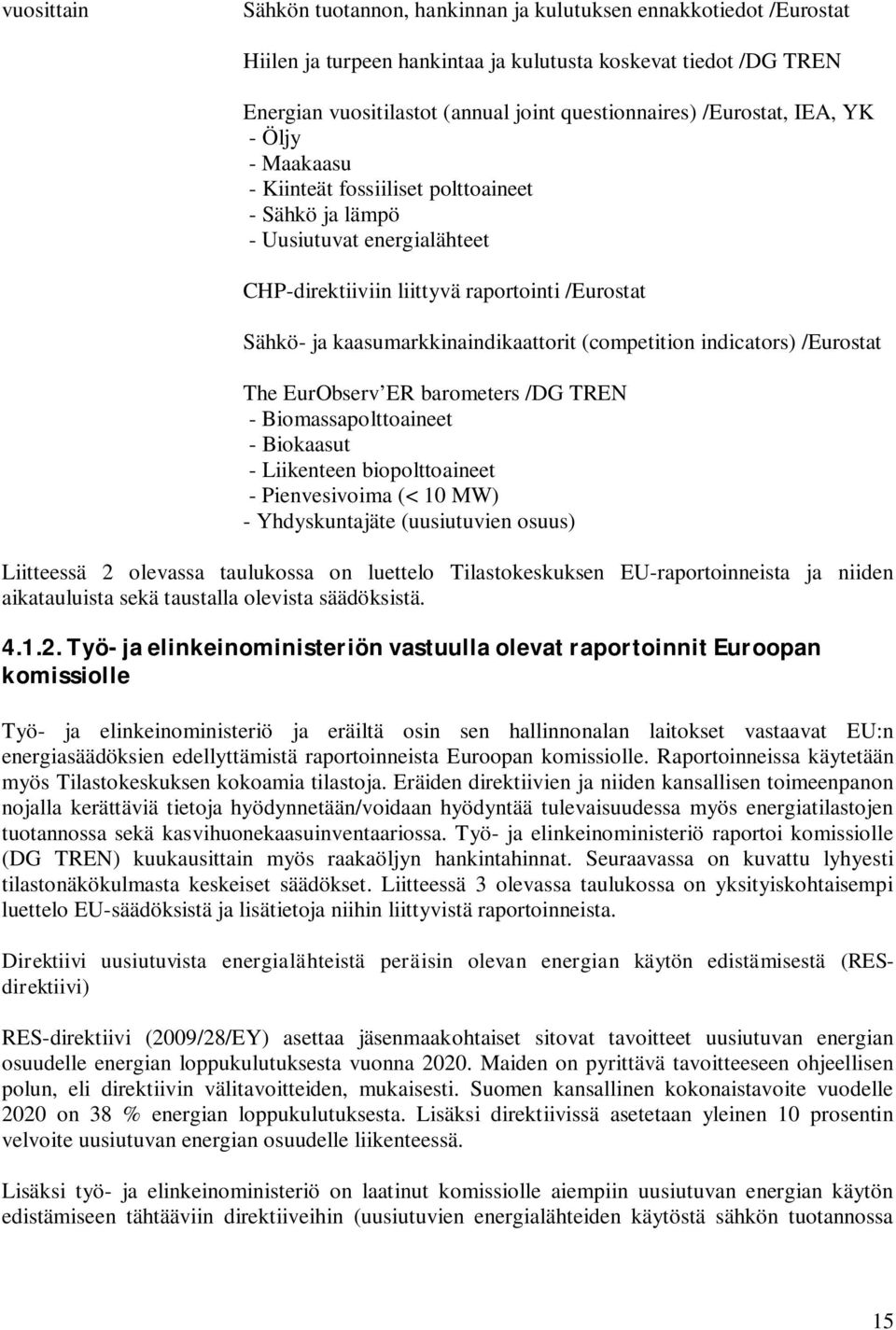 kaasumarkkinaindikaattorit (competition indicators) /Eurostat The EurObserv ER barometers /DG TREN - Biomassapolttoaineet - Biokaasut - Liikenteen biopolttoaineet - Pienvesivoima (< 10 MW) -