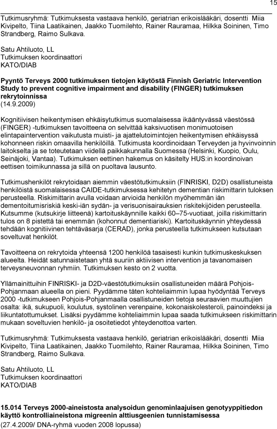 Satu Ahtiluoto, LL Tutkimuksen koordinaattori KATO/DIAB Pyyntö Terveys 2000 tutkimuksen tietojen käytöstä Finnish Geriatric Intervention Study to prevent cognitive impairment and disability (FINGER)