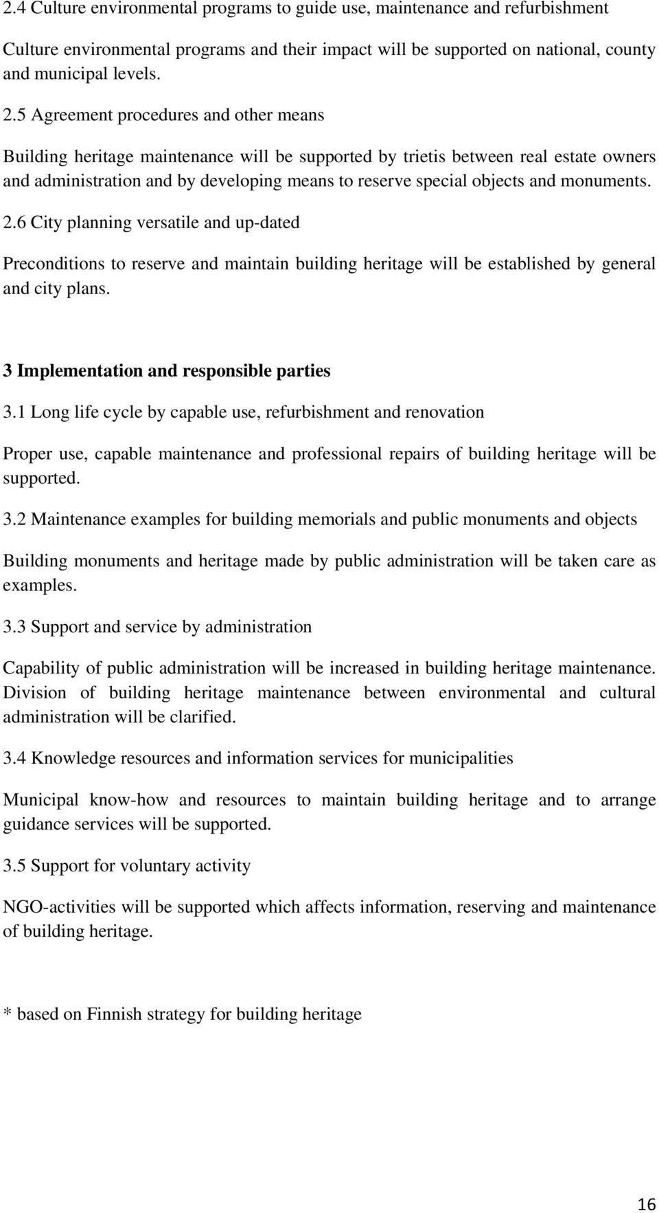 monuments. 2.6 City planning versatile and up-dated Preconditions to reserve and maintain building heritage will be established by general and city plans. 3 Implementation and responsible parties 3.