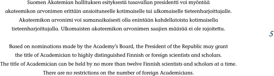 5 Based on nominations made by the Academy s Board, the President of the Republic may grant the title of Academician to highly distinguished Finnish or foreign scientists and