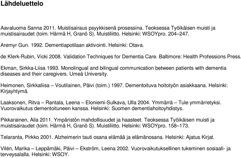 Monolingual and bilingual communication between patients with dementia diseases and their caregivers. Umeå University. Heimonen, Sirkkaliisa Voutilainen, Päivi (toim.) 1997.