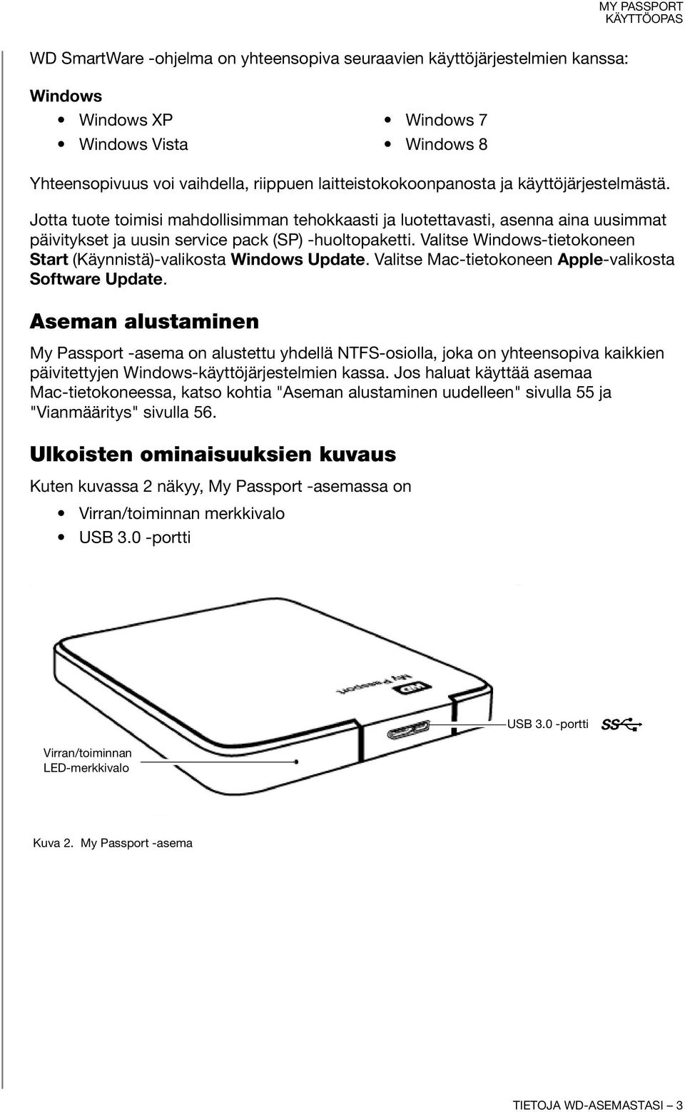 Valitse Windows-tietokoneen Start (Käynnistä)-valikosta Windows Update. Valitse Mac-tietokoneen Apple-valikosta Software Update.