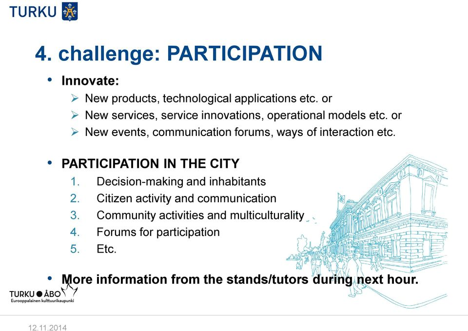 or New events, communication forums, ways of interaction etc. PARTICIPATION IN THE CITY 1.