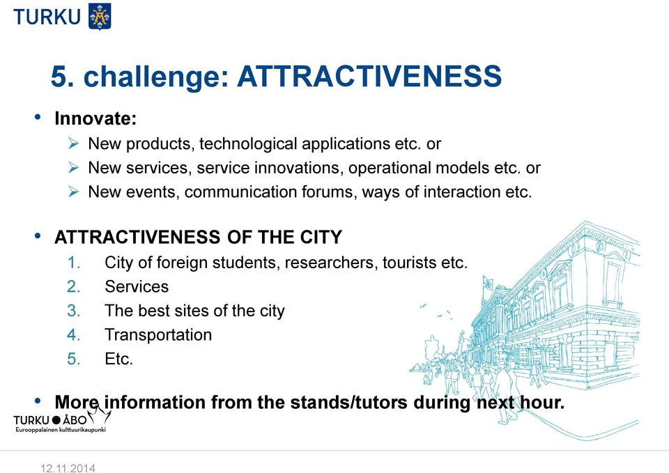 or New events, communication forums, ways of interaction etc. ATTRACTIVENESS OF THE CITY 1.