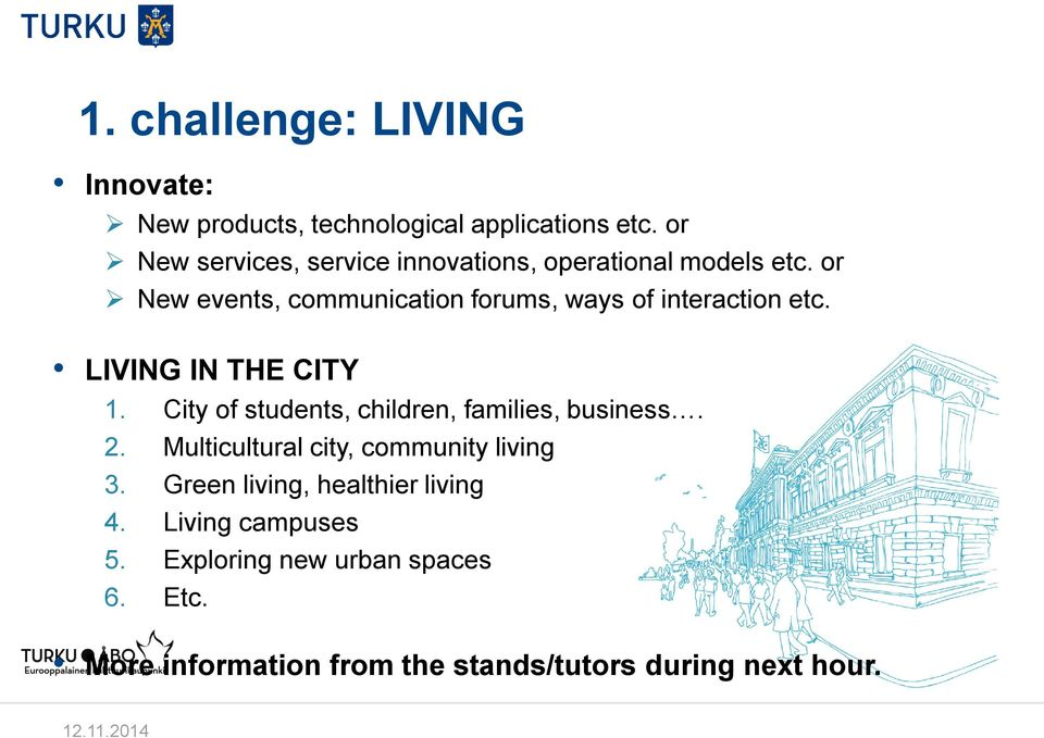 or New events, communication forums, ways of interaction etc. LIVING IN THE CITY 1.