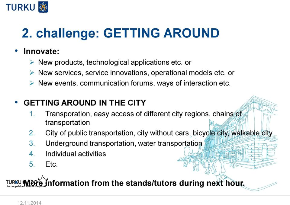 GETTING AROUND IN THE CITY 1. Transporation, easy access of different city regions, chains of transportation 2.