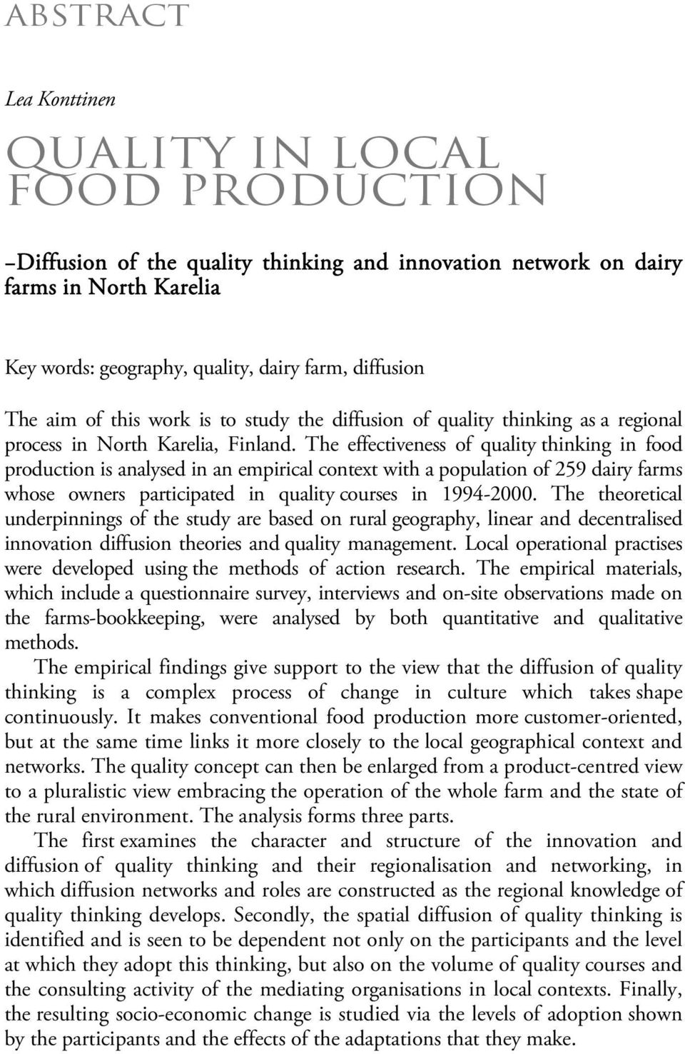 The effectiveness of quality thinking in food production is analysed in an empirical context with a population of 259 dairy farms whose owners participated in quality courses in 1994-2000.