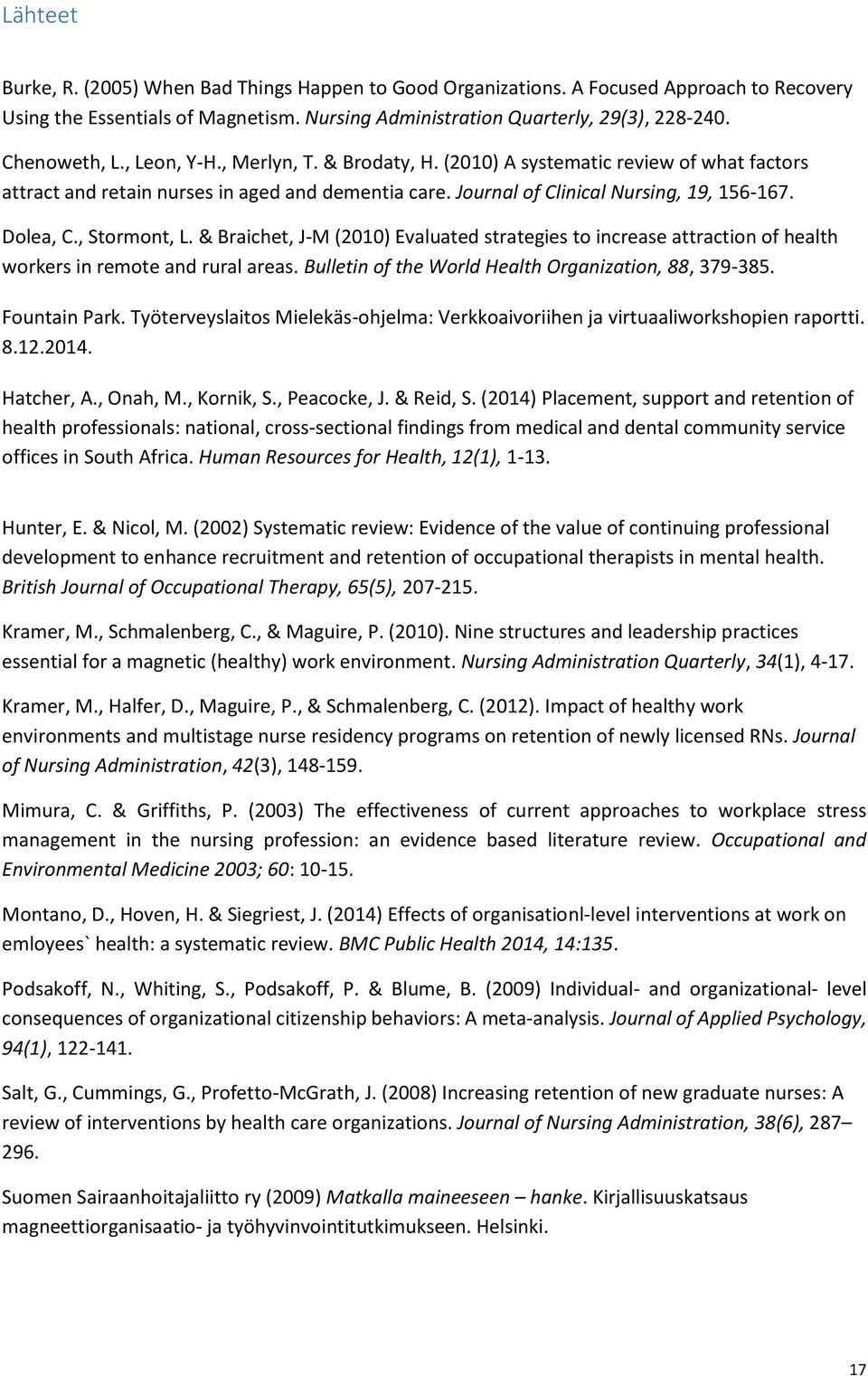 & Braichet, J-M (2010) Evaluated strategies to increase attraction of health workers in remote and rural areas. Bulletin of the World Health Organization, 88, 379-385. Fountain Park.