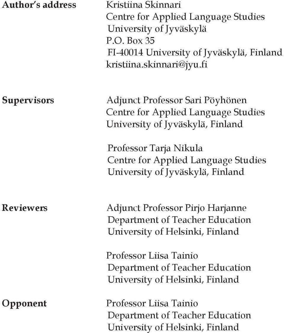 fi Supervisors Adjunct Professor Sari Pöyhönen Centre for Applied Language Studies University of Jyväskylä, Finland Professor Tarja Nikula Centre for Applied Language
