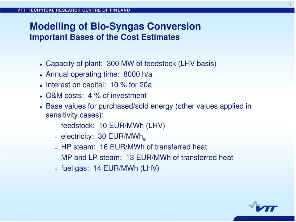 for purchased/sold energy (other values applied in sensitivity cases): feedstock: 10 EUR/MWh (LHV) electricity: 30