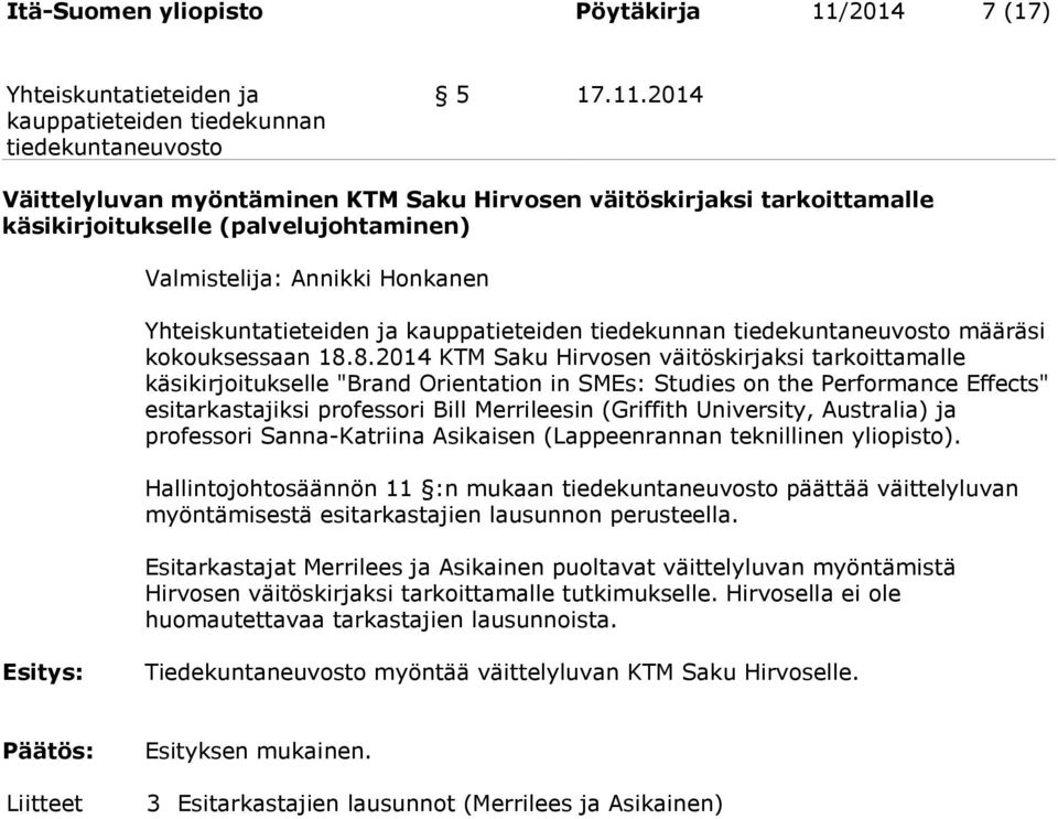 "8.2014 KTM Saku Hirvosen väitöskirjaksi tarkoittamalle käsikirjoitukselle ""Brand Orientation in SMEs: Studies on the Performance Effects"" esitarkastajiksi professori Bill Merrileesin (Griffith"