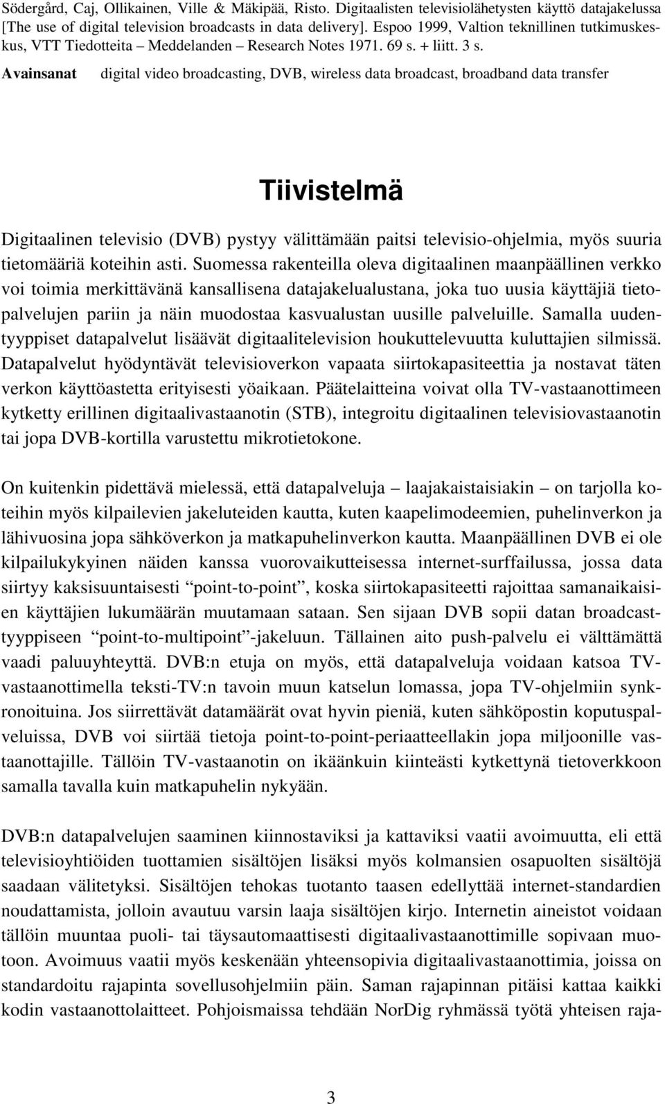 Avainsanat digital video broadcasting, DVB, wireless data broadcast, broadband data transfer Tiivistelmä Digitaalinen televisio (DVB) pystyy välittämään paitsi televisio-ohjelmia, myös suuria