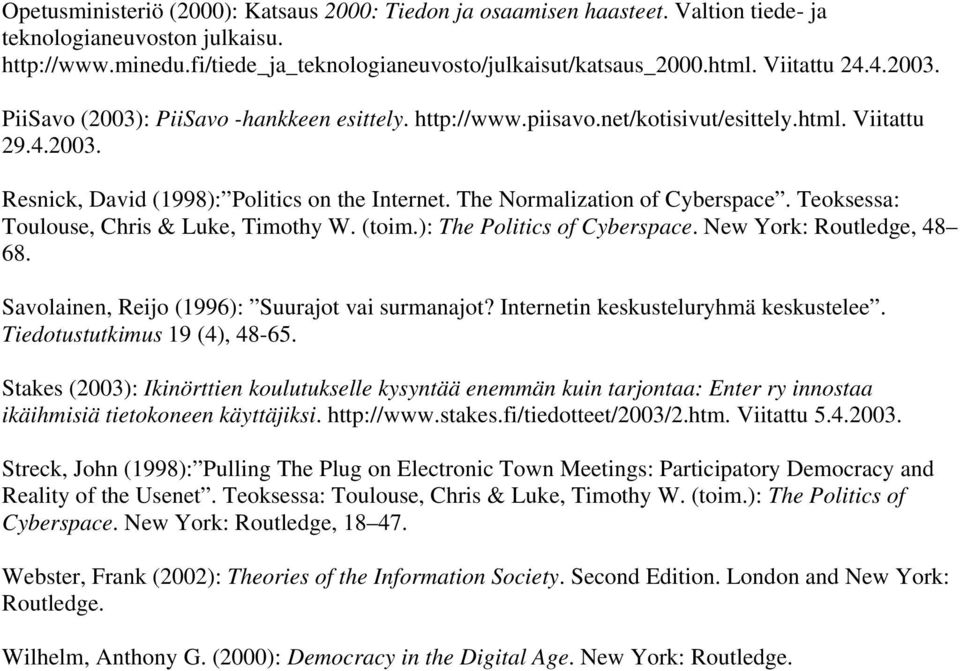 The Normalization of Cyberspace. Teoksessa: Toulouse, Chris & Luke, Timothy W. (toim.): The Politics of Cyberspace. New York: Routledge, 48 68. Savolainen, Reijo (1996): Suurajot vai surmanajot?