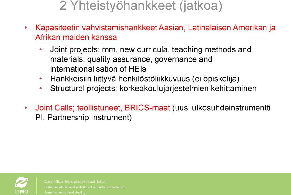 new curricula, teaching methods and materials, quality assurance, governance and internationalisation of HEIs