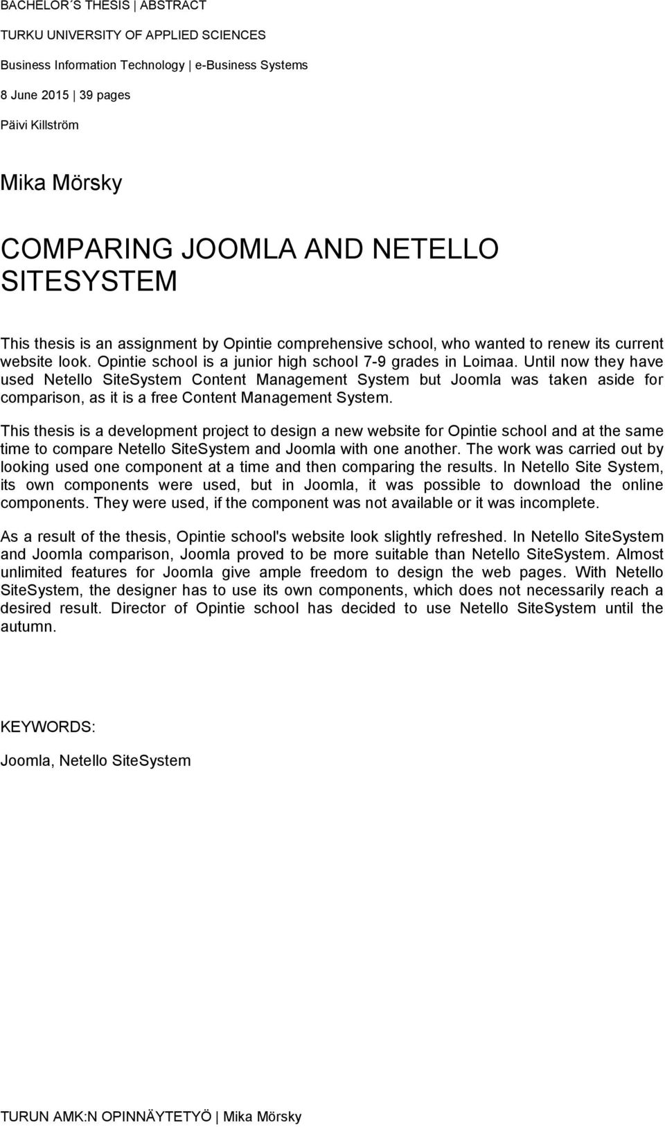 Until now they have used Netello SiteSystem Content Management System but Joomla was taken aside for comparison, as it is a free Content Management System.