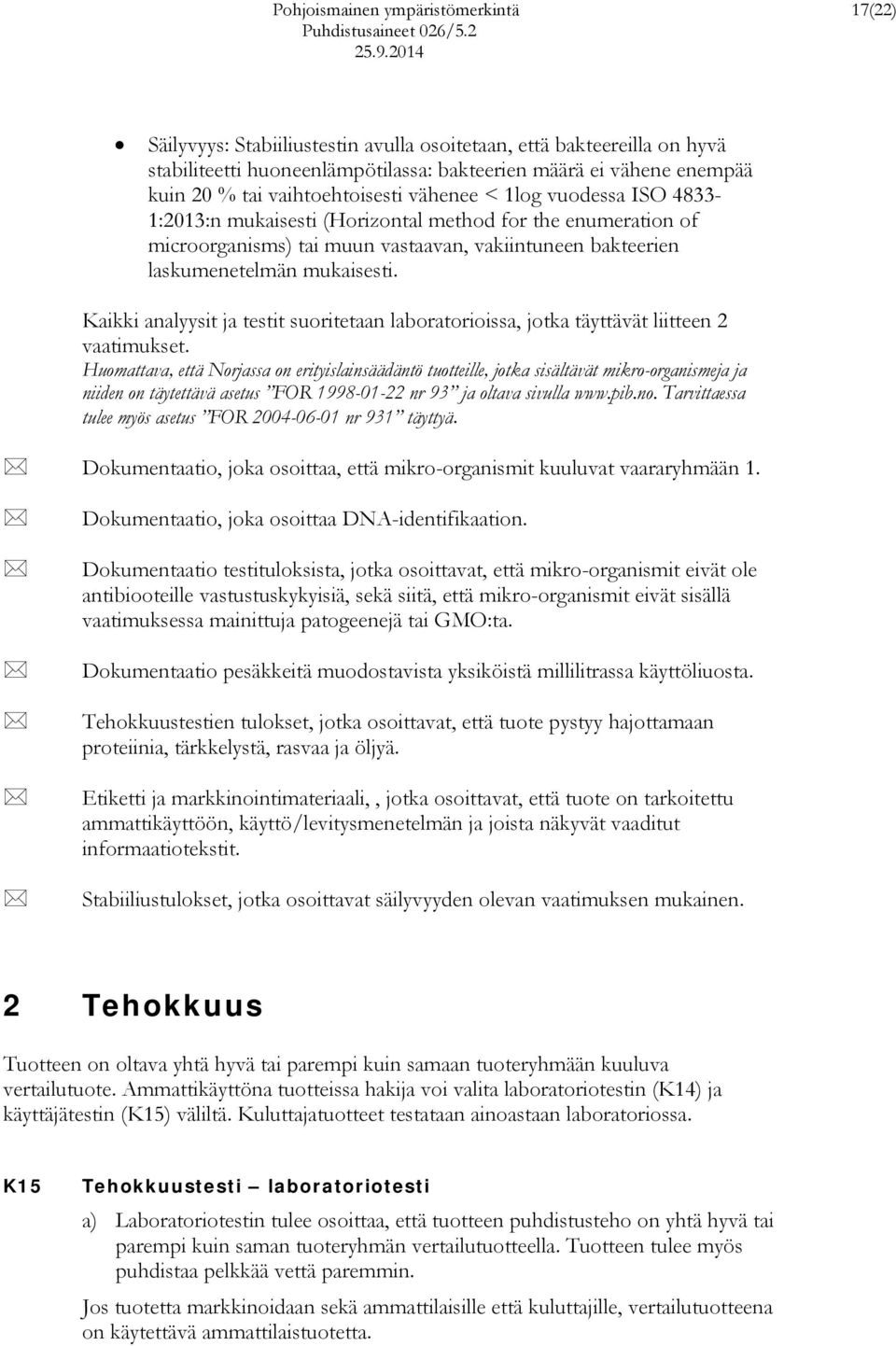 vuodessa ISO 4833-1:2013:n mukaisesti (Horizontal method for the enumeration of microorganisms) tai muun vastaavan, vakiintuneen bakteerien laskumenetelmän mukaisesti.