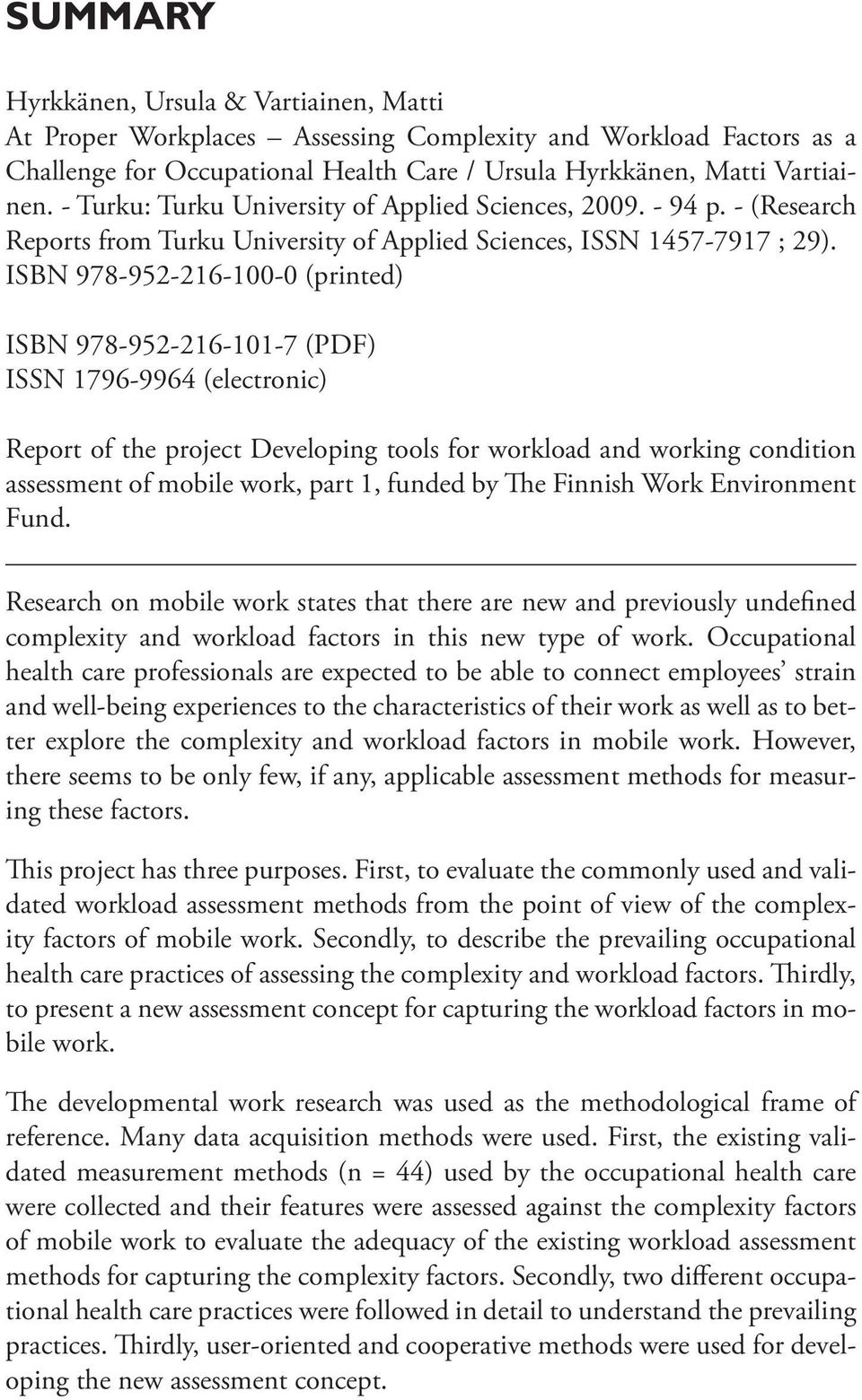 ISBN 978-952-216-100-0 (printed) ISBN 978-952-216-101-7 (PDF) ISSN 1796-9964 (electronic) Report of the project Developing tools for workload and working condition assessment of mobile work, part 1,