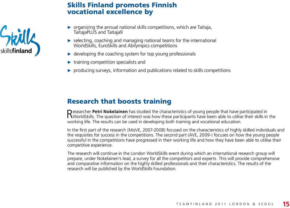 surveys, information and publications related to skills competitions Research that boosts training esearcher Petri Nokelainen has studied the characteristics of young people that have participated in