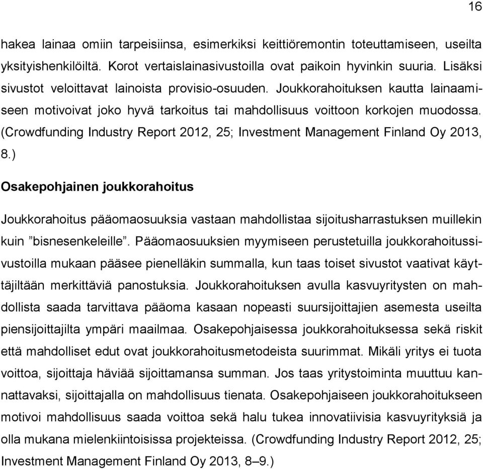 (Crowdfunding Industry Report 2012, 25; Investment Management Finland Oy 2013, 8.