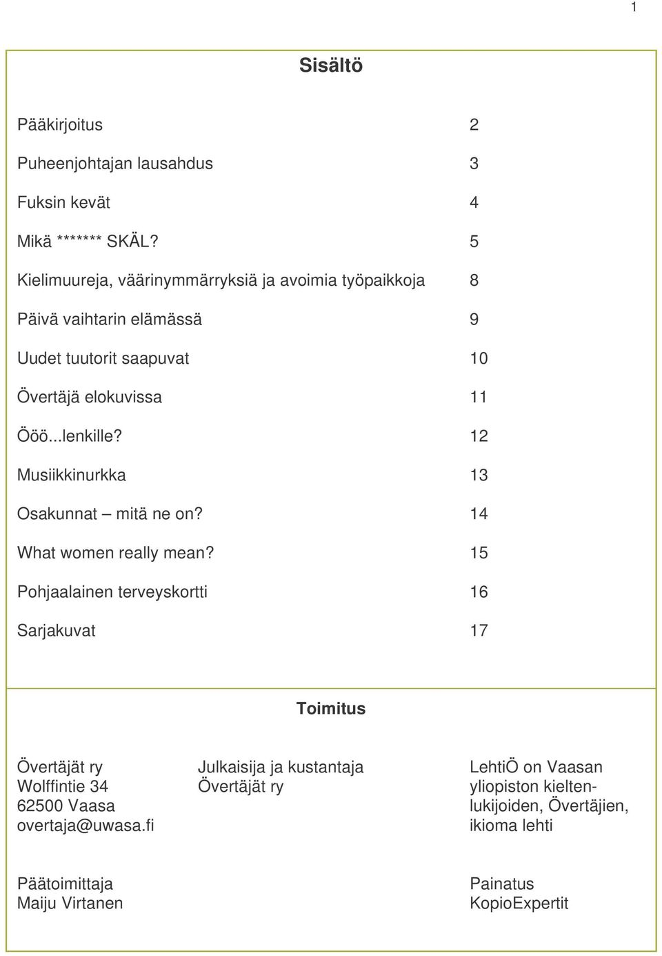 ..lenkille? 12 Musiikkinurkka 13 Osakunnat mitä ne on? 14 What women really mean?