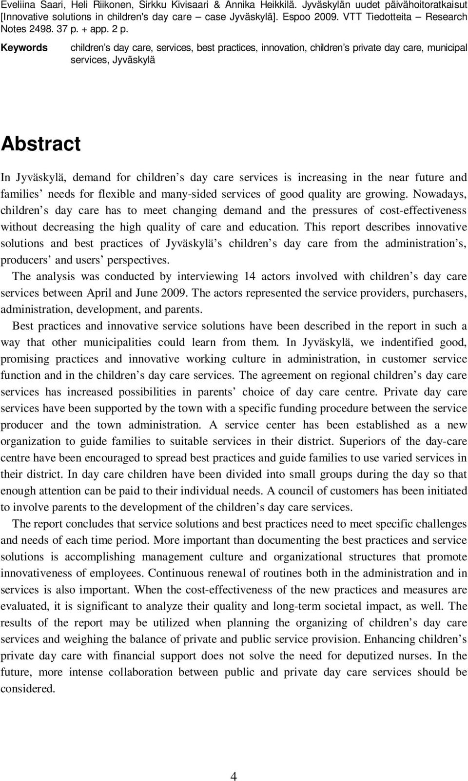 Keywords children s day care, services, best practices, innovation, children s private day care, municipal services, Jyväskylä Abstract In Jyväskylä, demand for children s day care services is