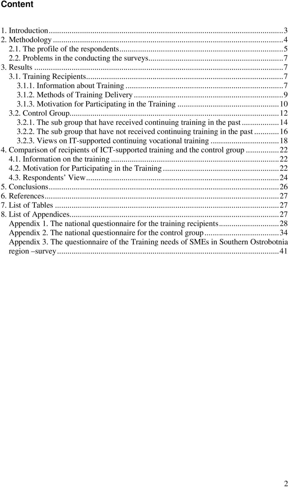 ..14 3.2.2. The sub group that have not received continuing training in the past...16 3.2.3. Views on IT-supported continuing vocational training...18 4.