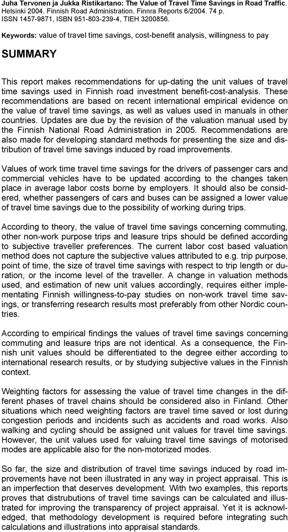 Keywords: value of travel time savings, cost-benefit analysis, willingness to pay SUMMARY This report makes recommendations for up-dating the unit values of travel time savings used in Finnish road