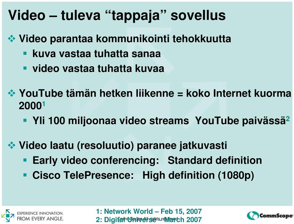 paivässä 2 Video laatu (resoluutio) paranee jatkuvasti Early video conferencing: Standard definition Cisco