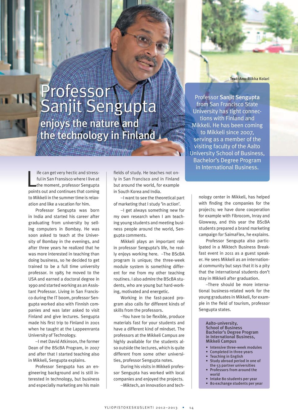 Professor Sengupta was born in India and started his career after graduating from university by selling computers in Bombay.