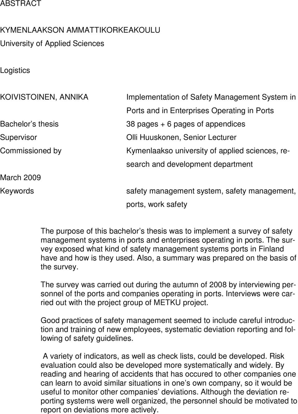 department safety management system, safety management, ports, work safety The purpose of this bachelor s thesis was to implement a survey of safety management systems in ports and enterprises