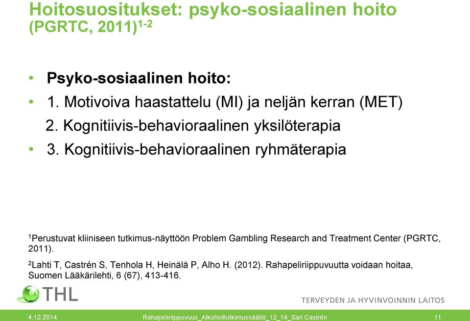 Kognitiivis-behavioraalinen ryhmäterapia 1 Perustuvat kliiniseen tutkimus-näyttöön Problem Gambling Research and Treatment Center