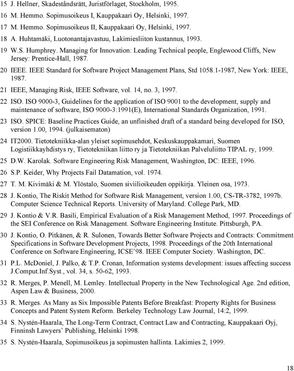 IEEE Standard for Software Project Management Plans, Std 1058.1-1987, New York: IEEE, 1987. 21 IEEE, Managing Risk, IEEE Software, vol. 14, no. 3, 1997. 22 ISO.