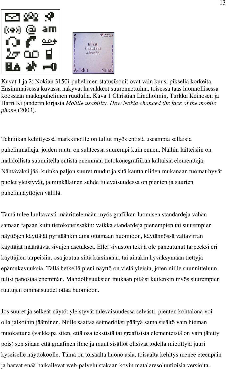 Kuva 1 Christian Lindholmin, Turkka Keinosen ja Harri Kiljanderin kirjasta Mobile usability. How Nokia changed the face of the mobile phone (2003).