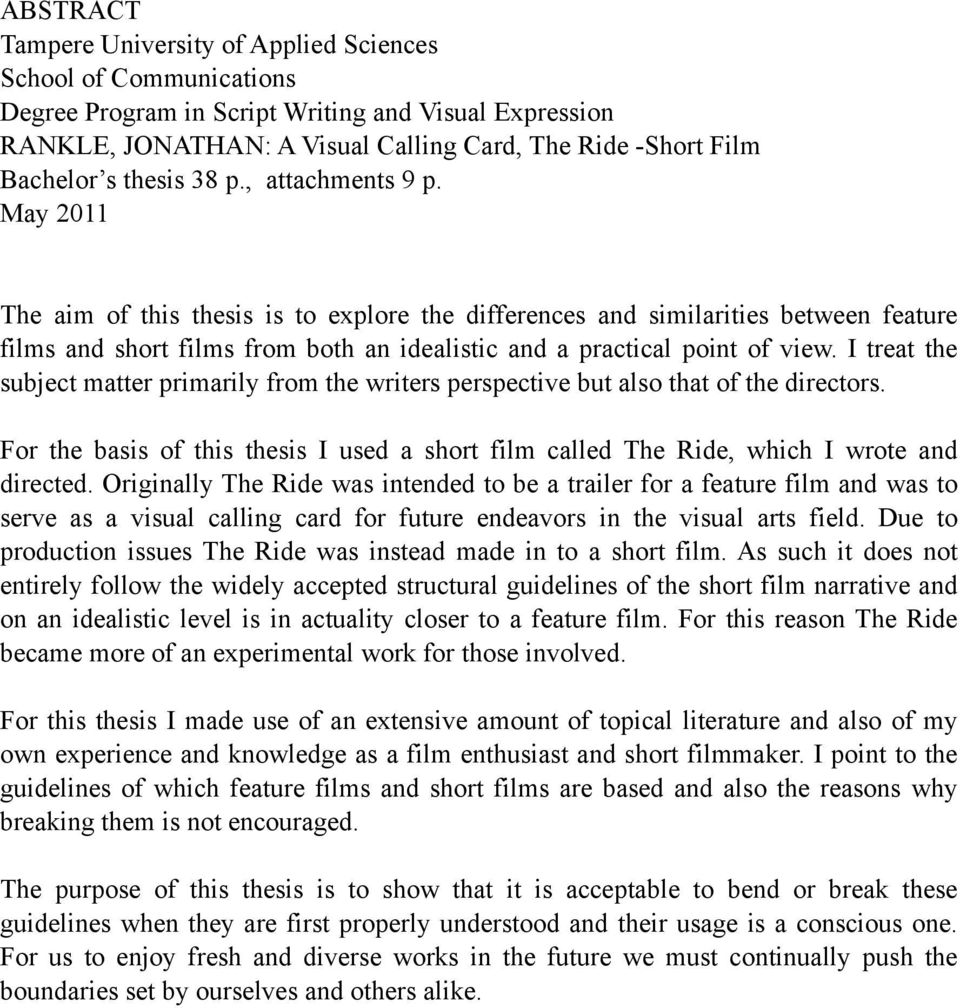 May 2011 The aim of this thesis is to explore the differences and similarities between feature films and short films from both an idealistic and a practical point of view.