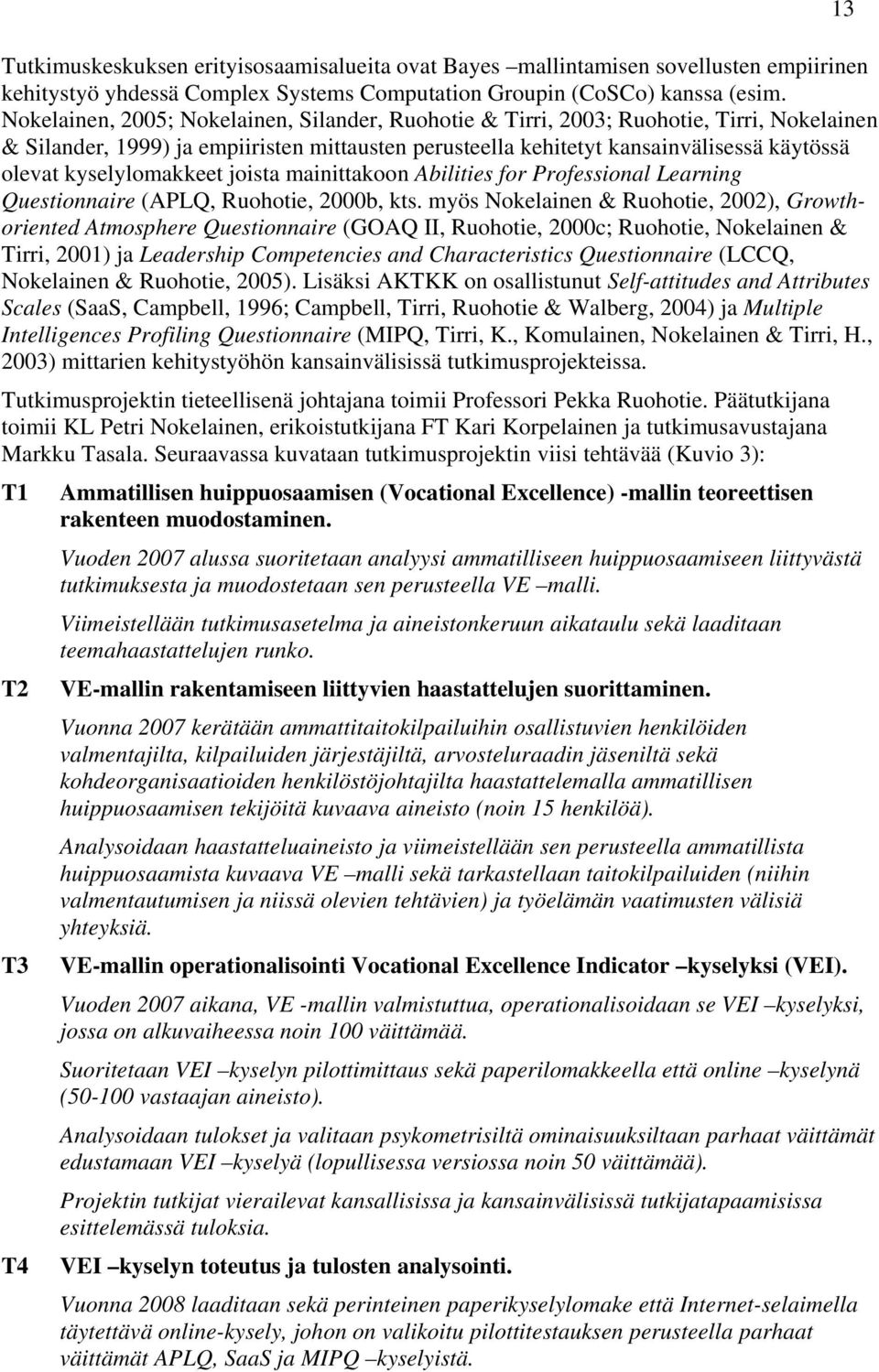 kyselylomakkeet joista mainittakoon Abilities for Professional Learning Questionnaire (APLQ, Ruohotie, 2000b, kts.