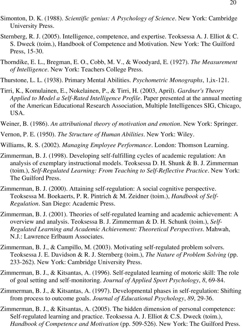 New York: Teachers College Press. Thurstone, L. L. (1938). Primary Mental Abilities. Psychometric Monographs, 1,ix-121. Tirri, K., Komulainen, E., Nokelainen, P., & Tirri, H. (2003, April).