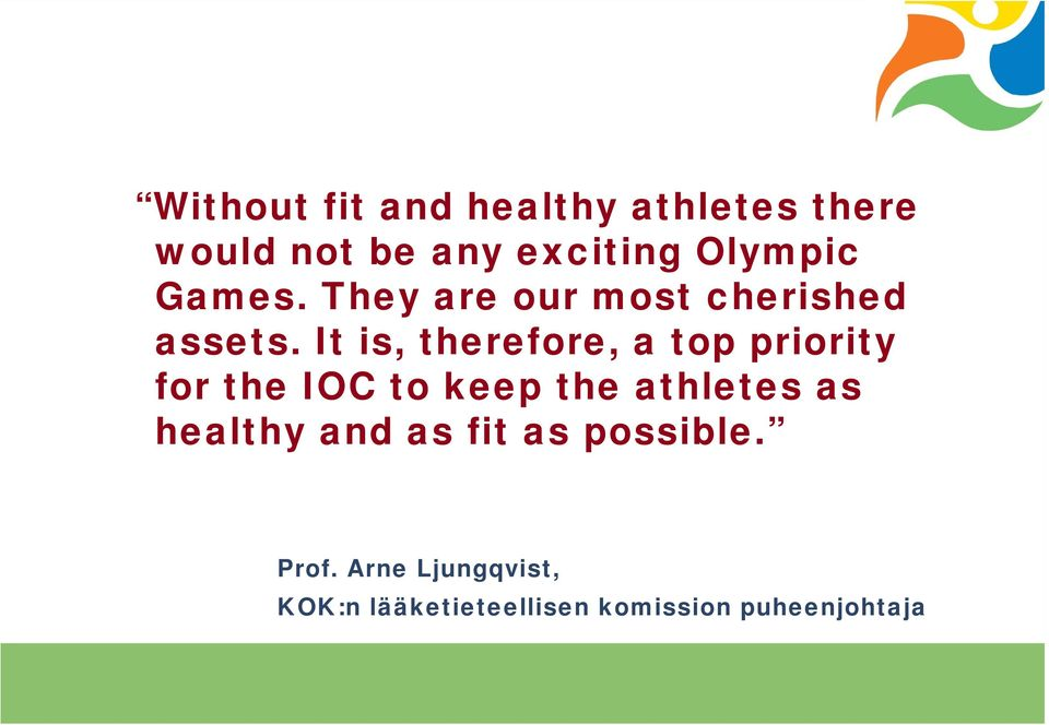 It is, therefore, a top priority for the IOC to keep the athletes as