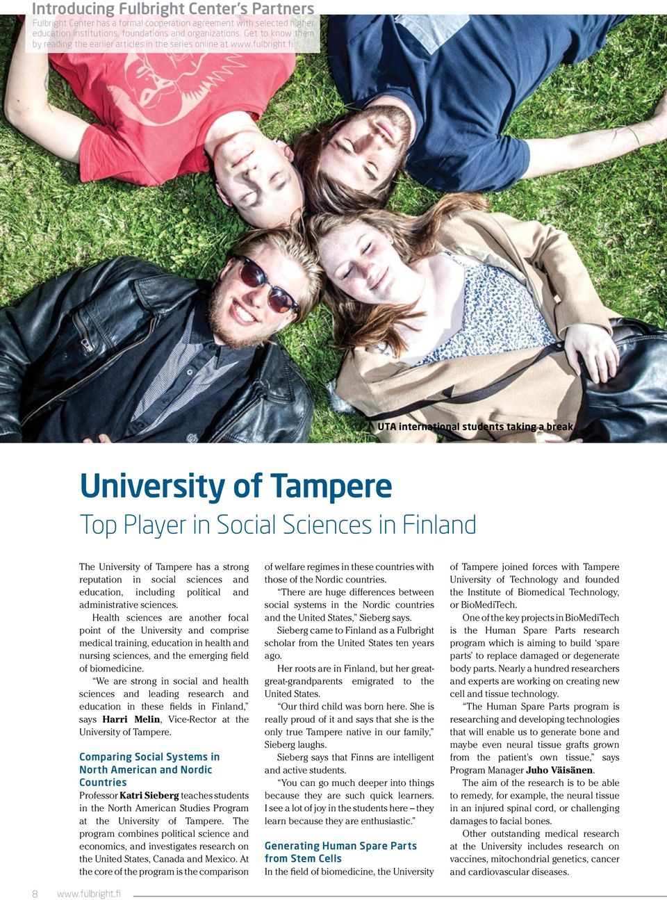 University of Tampere Top Player in Social Sciences in Finland 8 The University of Tampere has a strong reputation in social sciences and education, including political and administrative sciences.