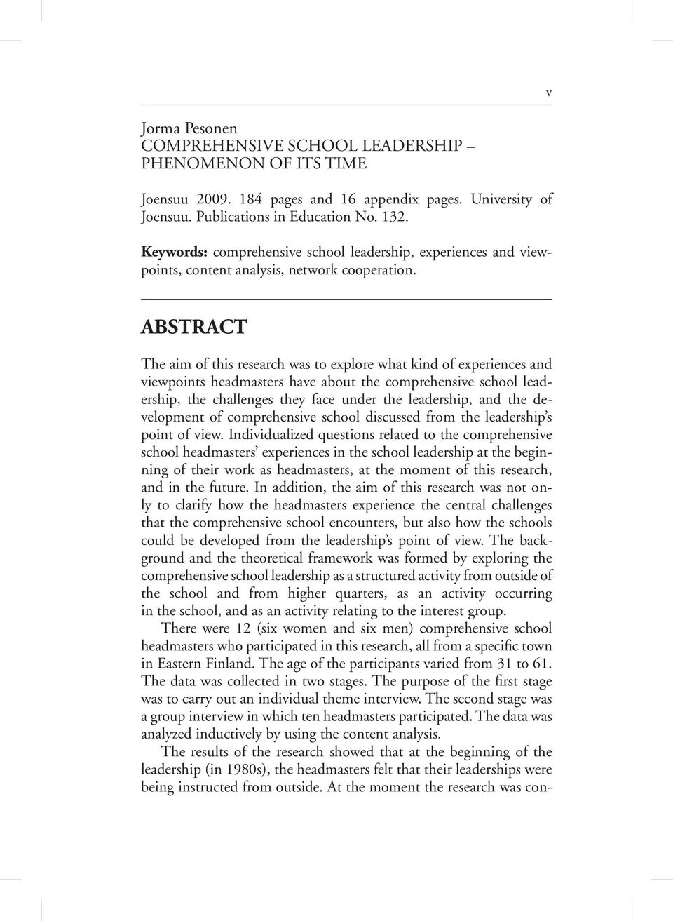 Abstract The aim of this research was to explore what kind of experiences and viewpoints headmasters have about the comprehensive school leadership, the challenges they face under the leadership, and