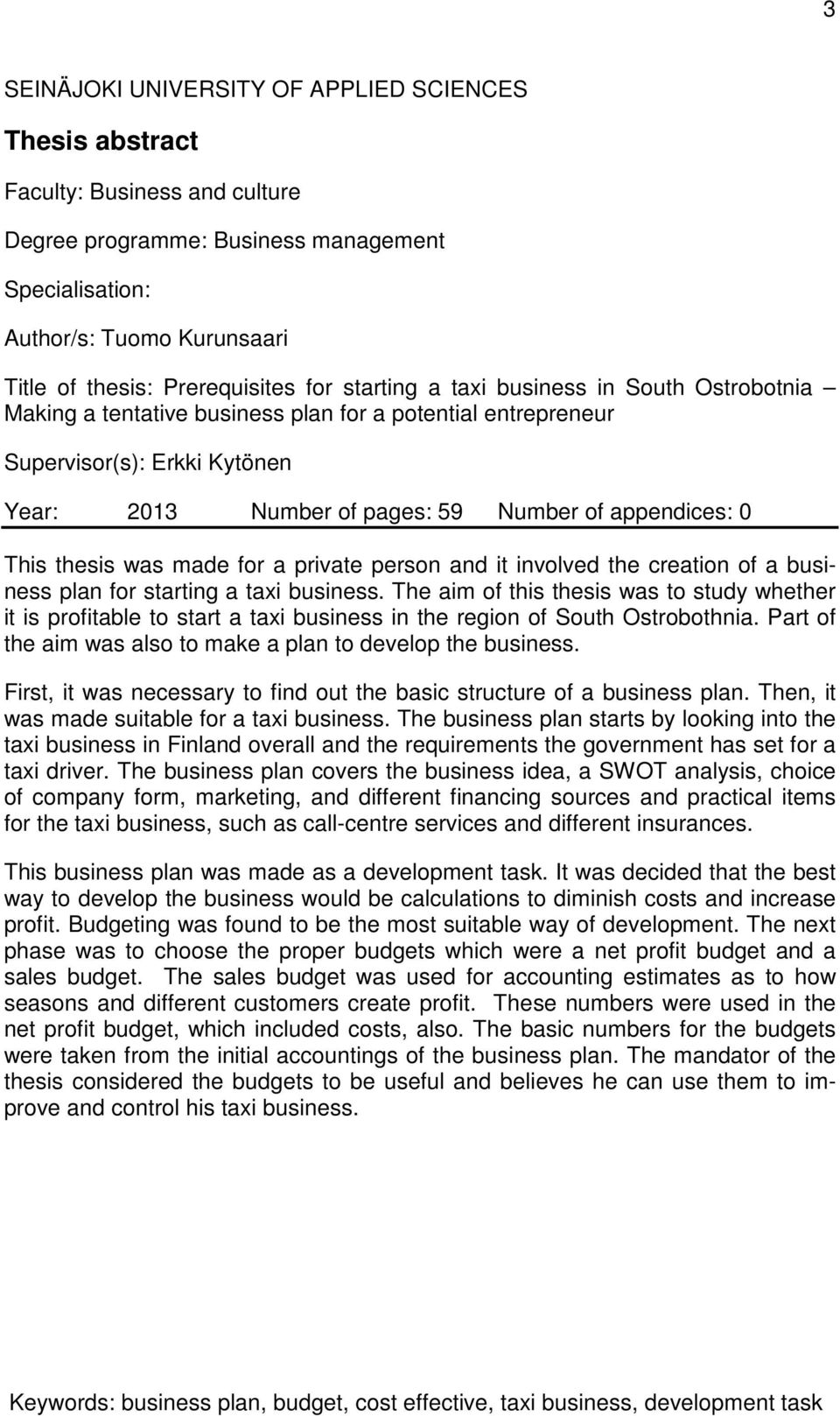 appendices: 0 This thesis was made for a private person and it involved the creation of a business plan for starting a taxi business.