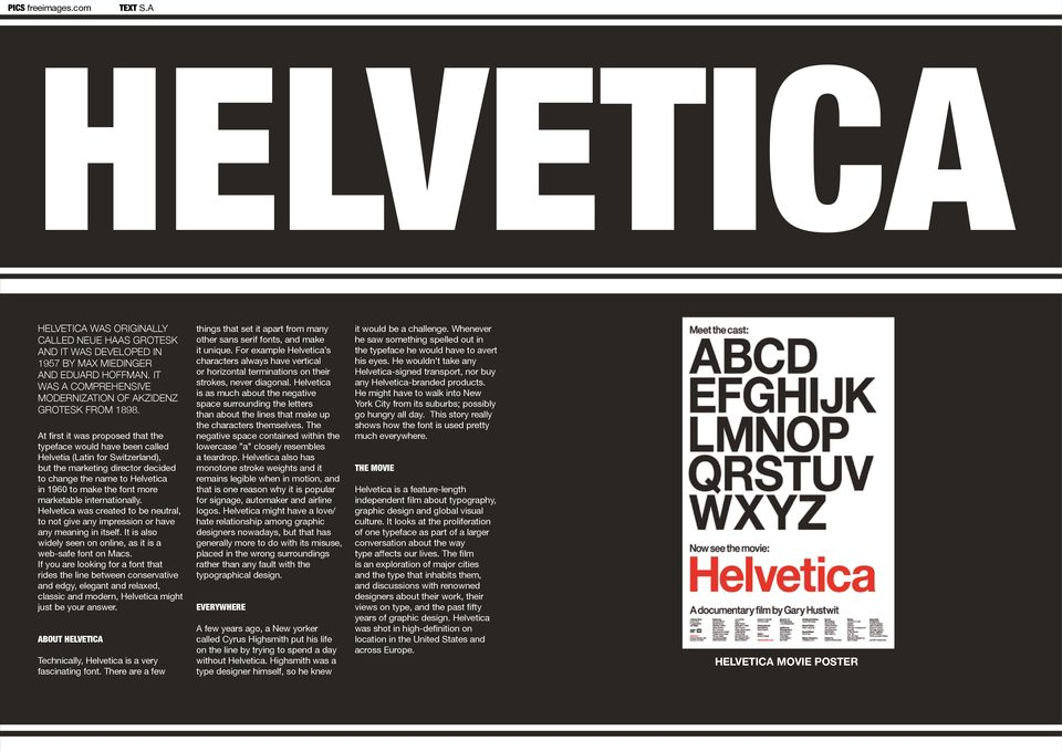 At first it was proposed that the typeface would have been called Helvetia (Latin for Switzerland), but the marketing director decided to change the name to Helvetica in 1960 to make the font more