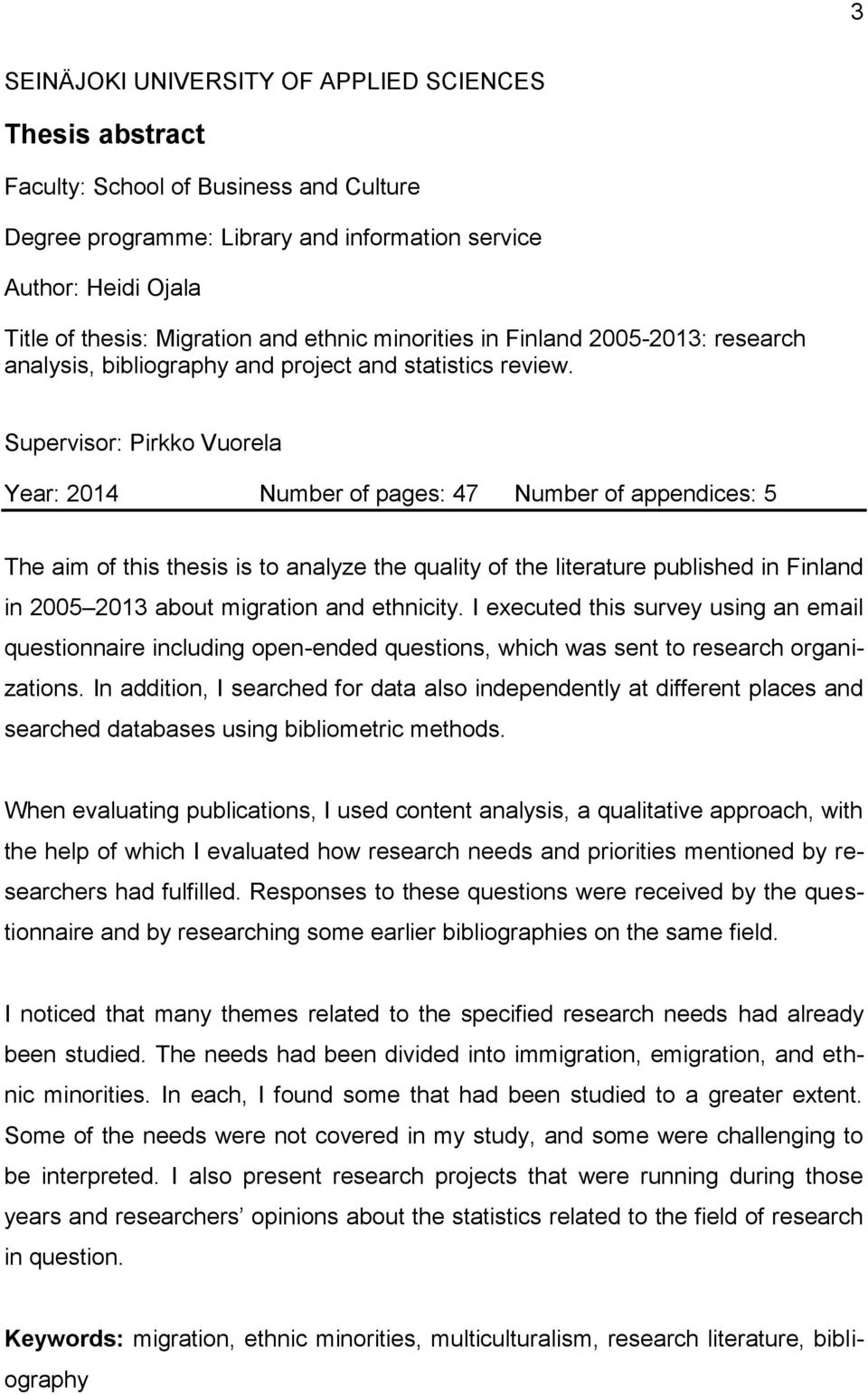 Supervisor: Pirkko Vuorela Year: 2014 Number of pages: 47 Number of appendices: 5 The aim of this thesis is to analyze the quality of the literature published in Finland in 2005 2013 about migration