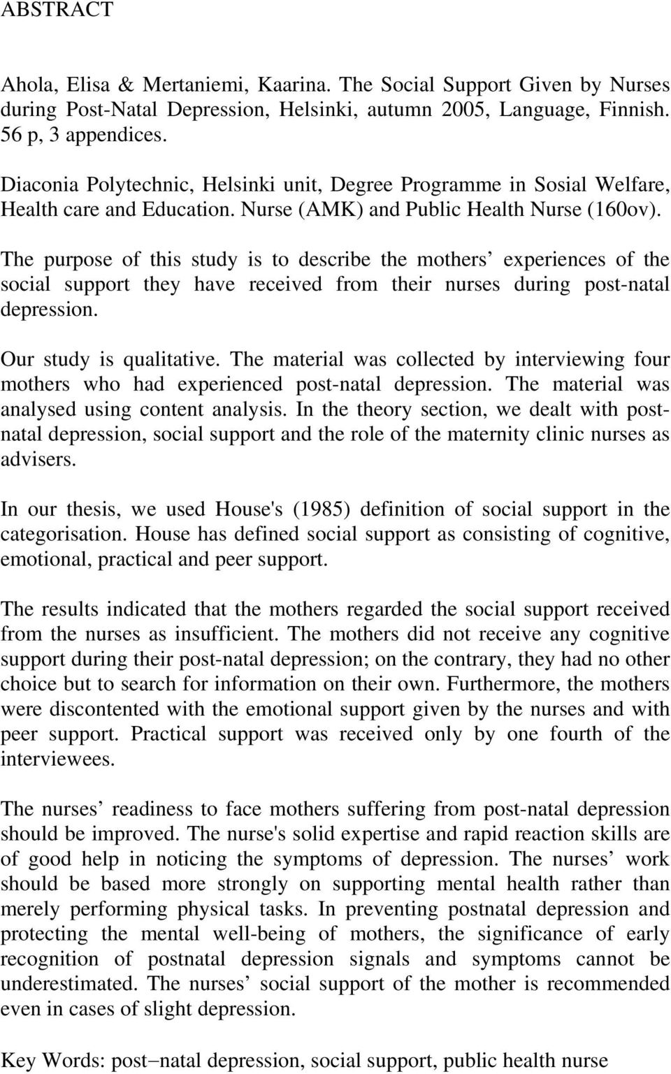 The purpose of this study is to describe the mothers experiences of the social support they have received from their nurses during post-natal depression. Our study is qualitative.
