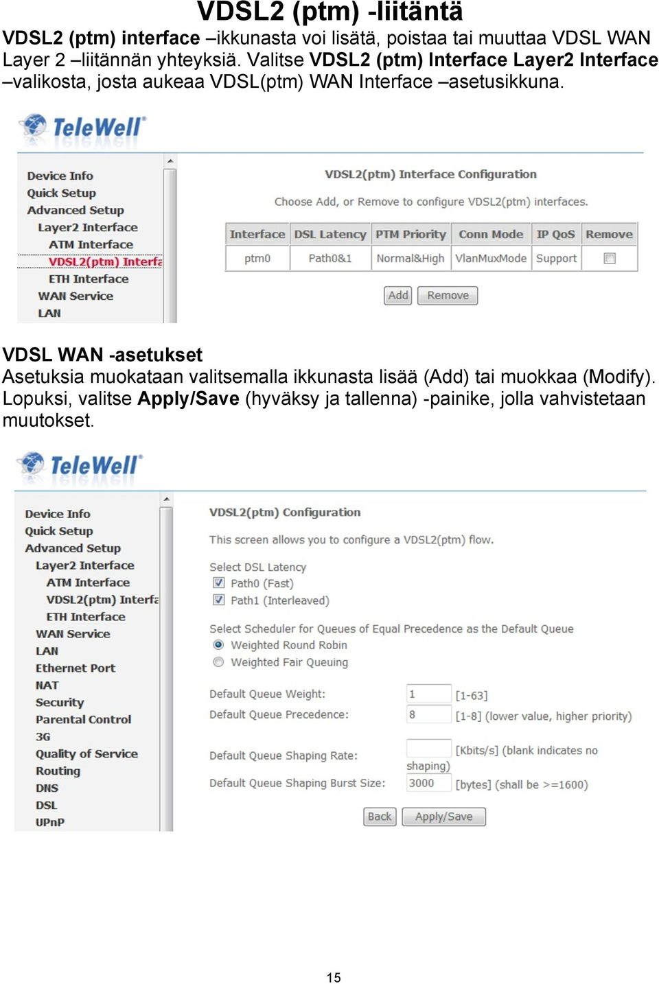 Valitse VDSL2 (ptm) Interface Layer2 Interface valikosta, josta aukeaa VDSL(ptm) WAN Interface