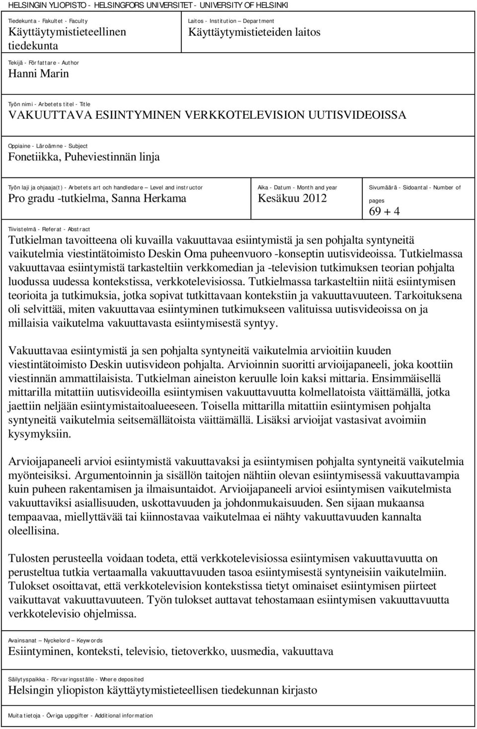 linja Työn laji ja ohjaaja(t) - Arbetets art och handledare Level and instructor Pro gradu -tutkielma, Sanna Herkama Aika - Datum - Month and year Kesäkuu 2012 Sivumäärä - Sidoantal - Number of pages