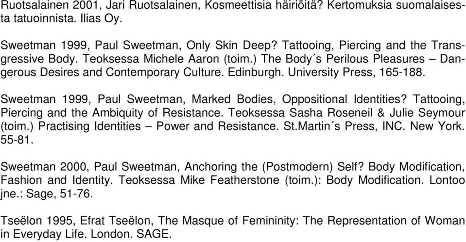 Sweetman 1999, Paul Sweetman, Marked Bodies, Oppositional Identities? Tattooing, Piercing and the Ambiquity of Resistance. Teoksessa Sasha Roseneil & Julie Seymour (toim.