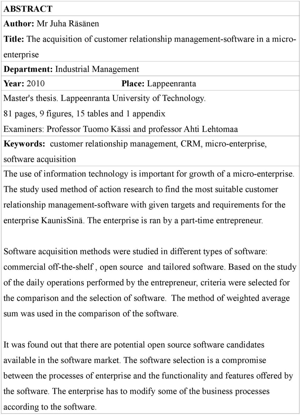 81 pages, 9 figures, 15 tables and 1 appendix Examiners: Professor Tuomo Kässi and professor Ahti Lehtomaa Keywords: customer relationship management, CRM, micro-enterprise, software acquisition The
