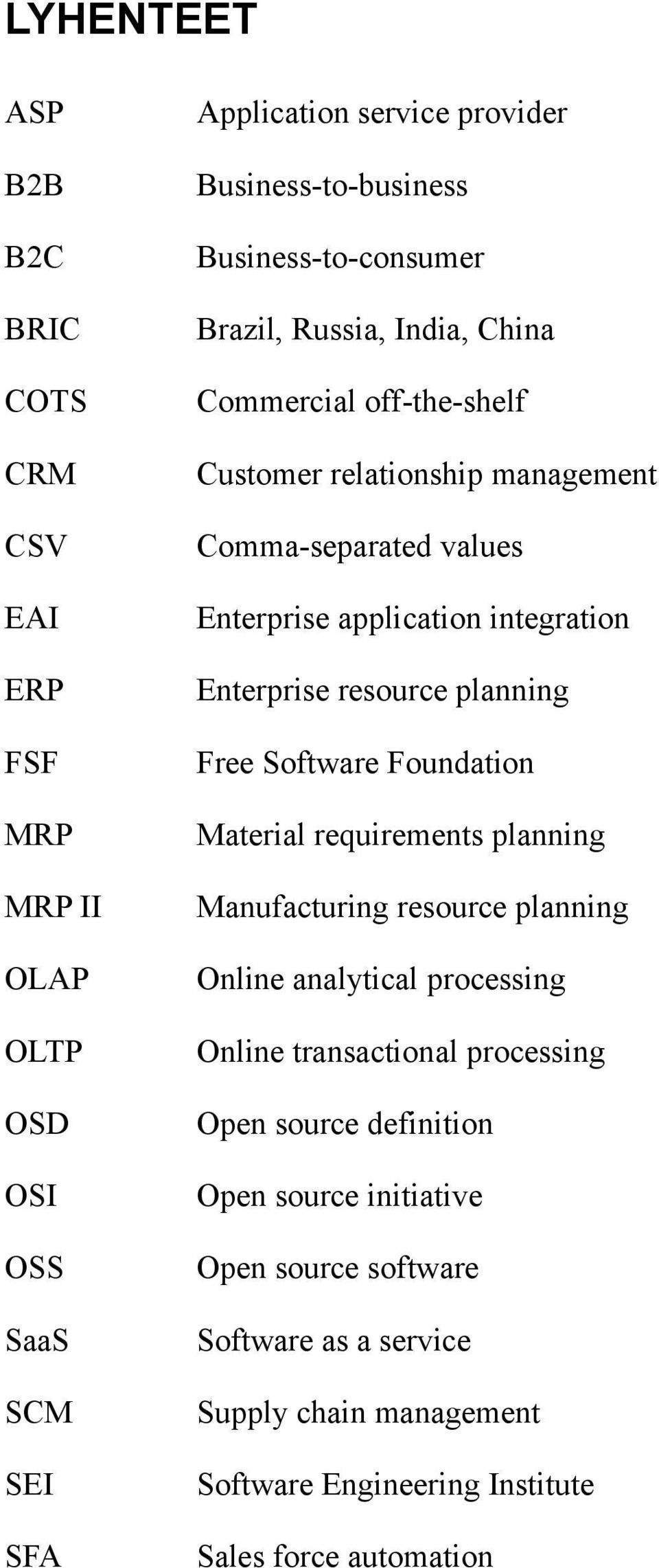 Enterprise resource planning Free Software Foundation Material requirements planning Manufacturing resource planning Online analytical processing Online