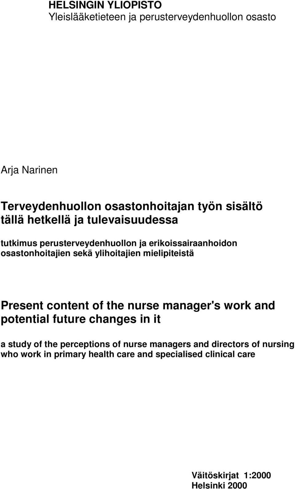 ylihoitajien mielipiteistä Present content of the nurse manager's work and potential future changes in it a study of the