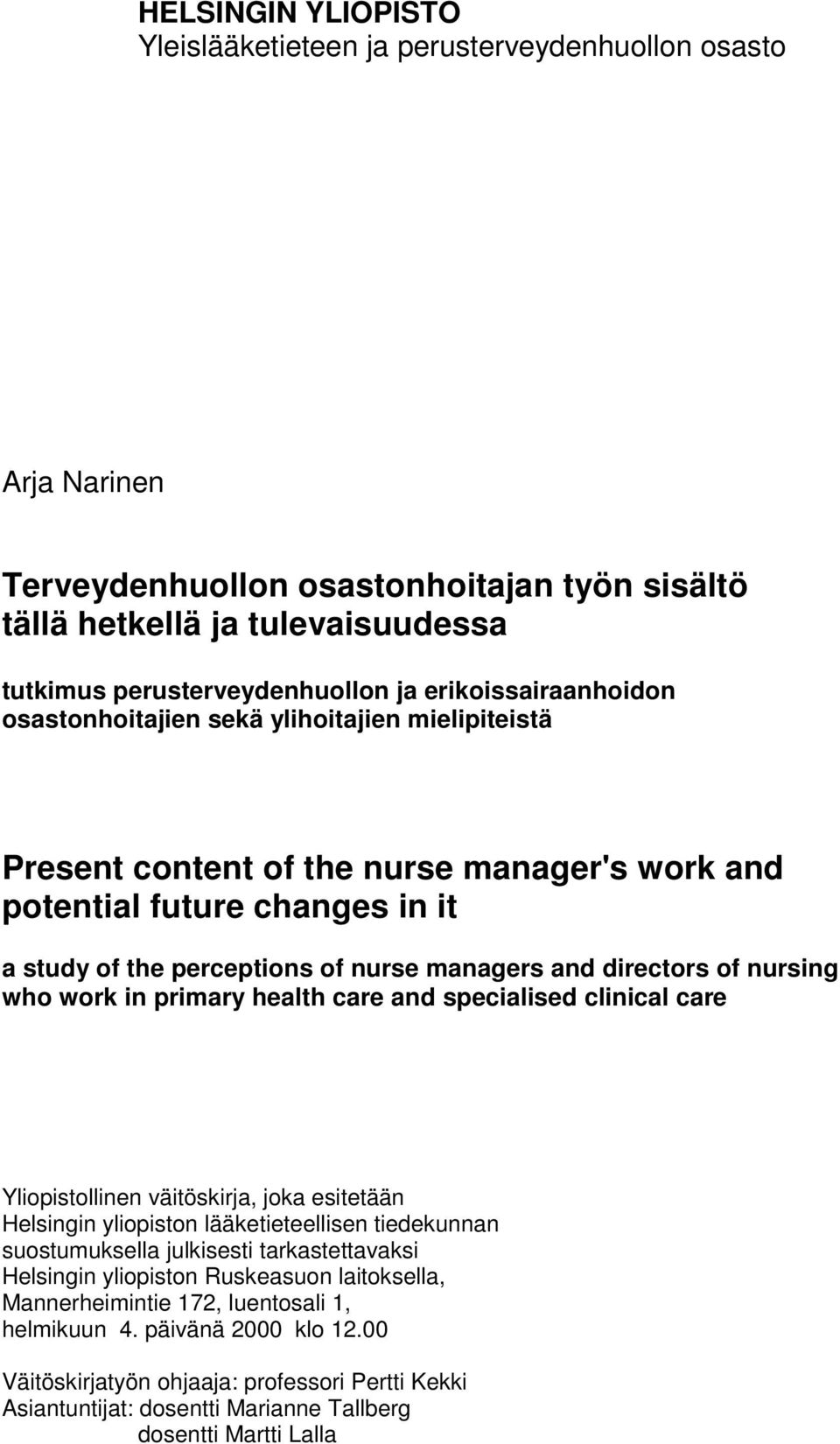 directors of nursing who work in primary health care and specialised clinical care Yliopistollinen väitöskirja, joka esitetään Helsingin yliopiston lääketieteellisen tiedekunnan suostumuksella